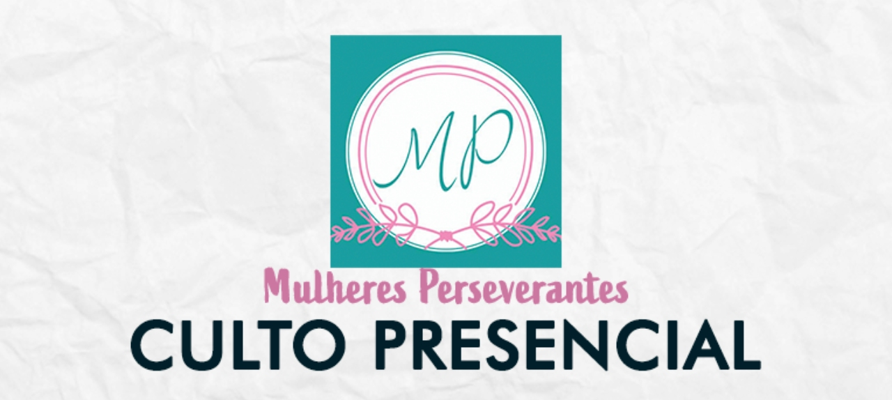 24/10 - Mulheres Perseverantes - 10h