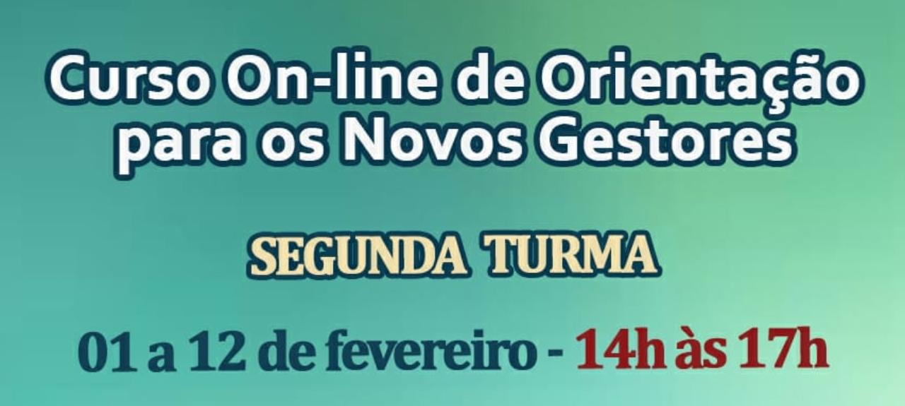 CURSO ON-LINE DE ORIENTAÇÃO PARA OS NOVOS GESTORES - TURMA 2