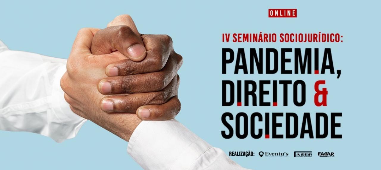 """IV SEMINÁRIO SOCIOJURÍDICO: ""Pandemia, direito e sociedade""."
