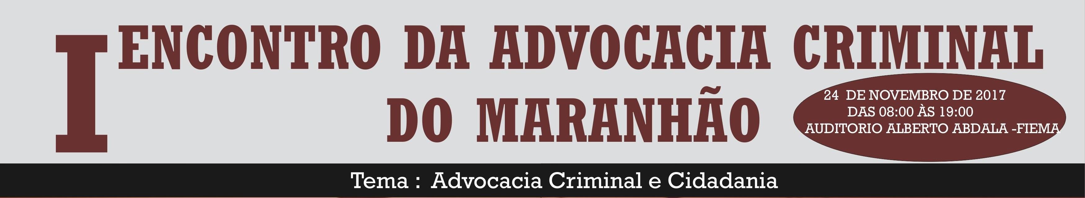 1° ENCONTRO DA ADVOCACIA CRIMINAL DO MARANHÃO