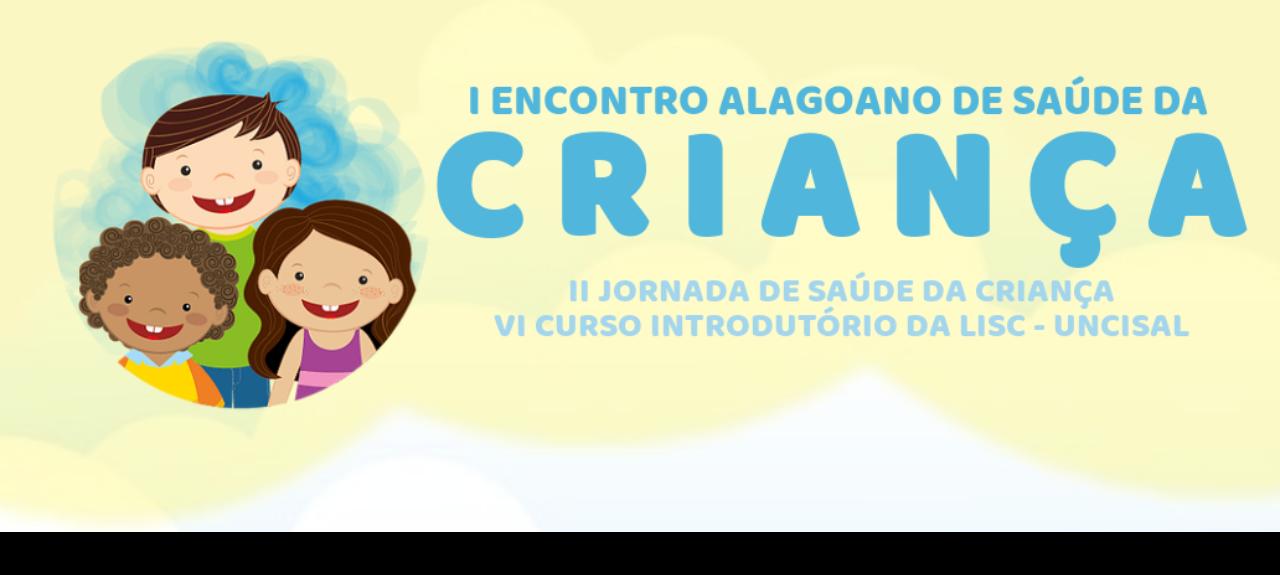I Encontro Alagoano da Saúde da Criança / II Jornada da Saúde da Criança/ VI Curso Introdutório da Lisc -UNCISAL