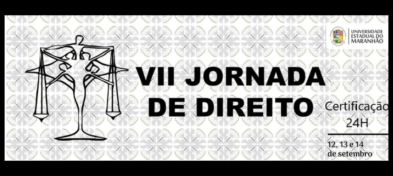 VII JORNADA DE DIREITO DA UNIVERSIDADE ESTADUAL DO MARANHÃO