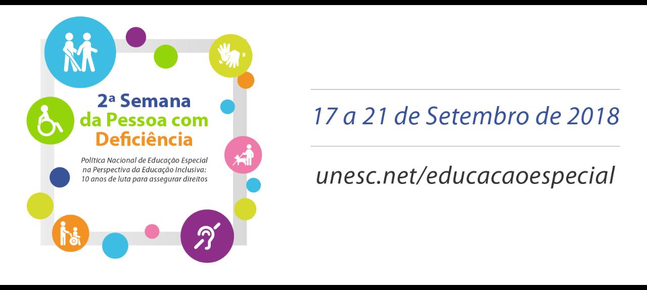 2ª Semana da Pessoa Com Deficiência - Política Nacional de Educação Especial na Perspectiva da Educação Inclusiva: 10 anos de luta para assegurar direitos.