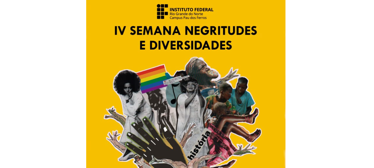IV SEMANA DE CONSCIÊNCIA NEGRA: NEGRITUDES E DIVERSIDADES