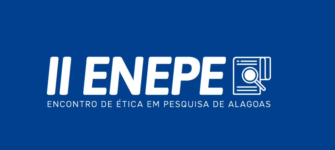 II Encontro de Ética em Pesquisa de Alagoas (ENEPE)