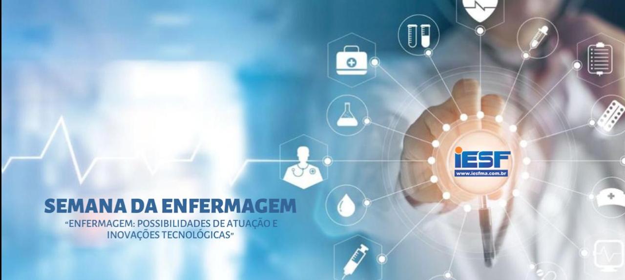 SEMANA DA ENFERMAGEM 2019: POSSIBILIDADES DE ATUAÇÃO E INOVAÇÕES TECNOLÓGICAS