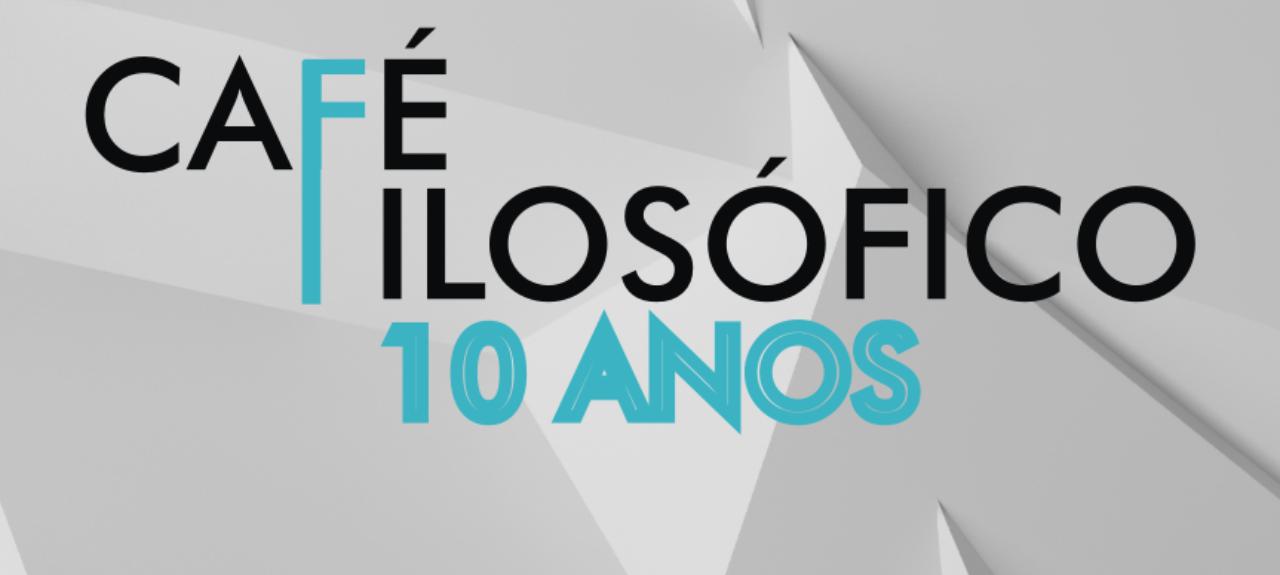 Café Filosófico - 10 anos - Edição Março