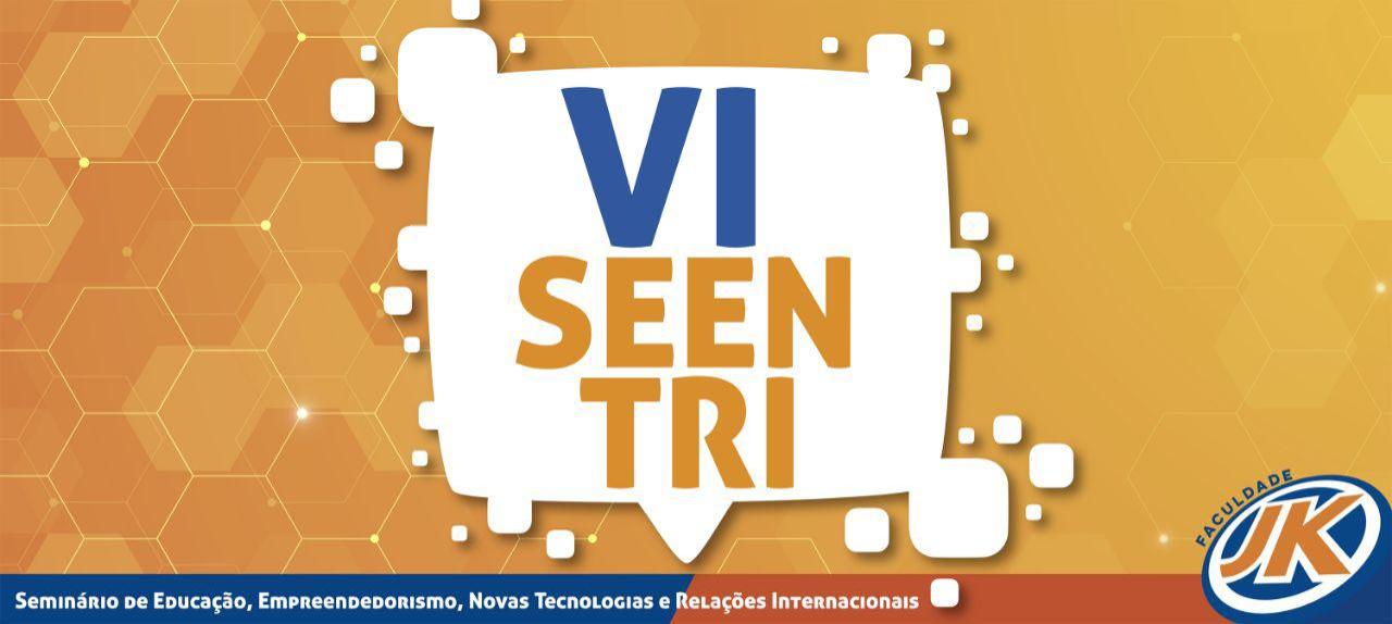 VI SEENTRI - Seminário de Educação, Empreendedorismo, Novas Tecnologias e Relações Internacionais