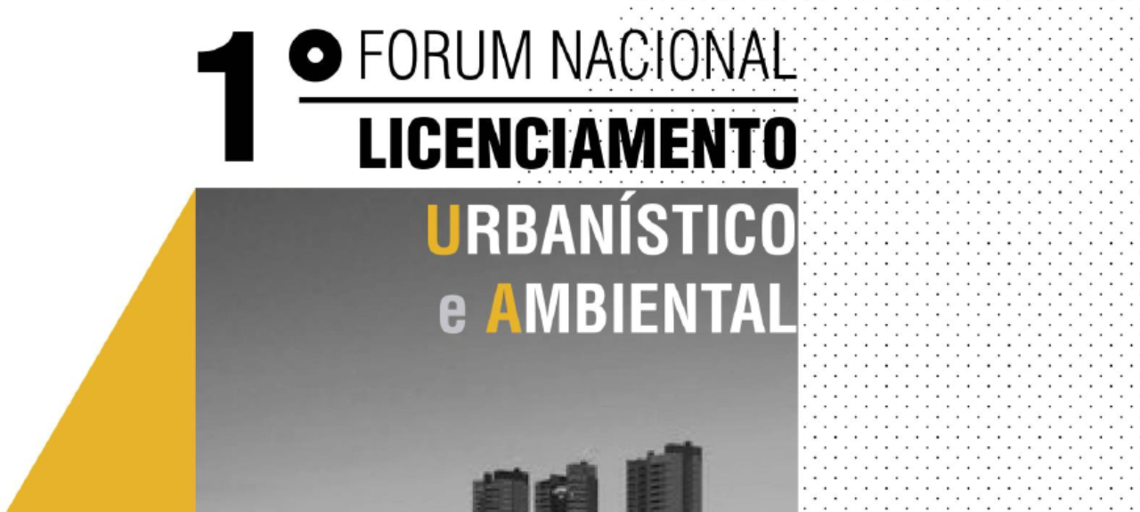1º Fórum Nacional de Licenciamento Urbanístico e Ambiental
