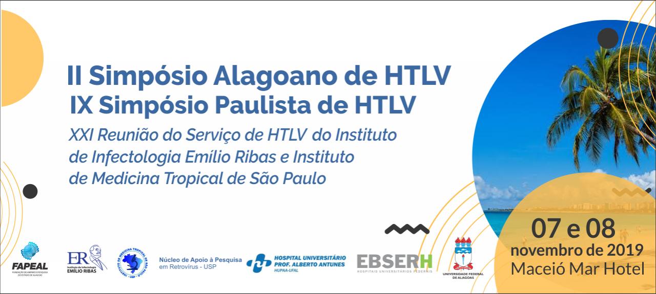 II Simpósio Alagoano de HTLV/IX Simpósio Paulista de HTLV/XXI Reunião do Serviço de HTLV do Instituto de Infectologia Emílio Ribas e Instituto de Medicina Tropical de São Paulo