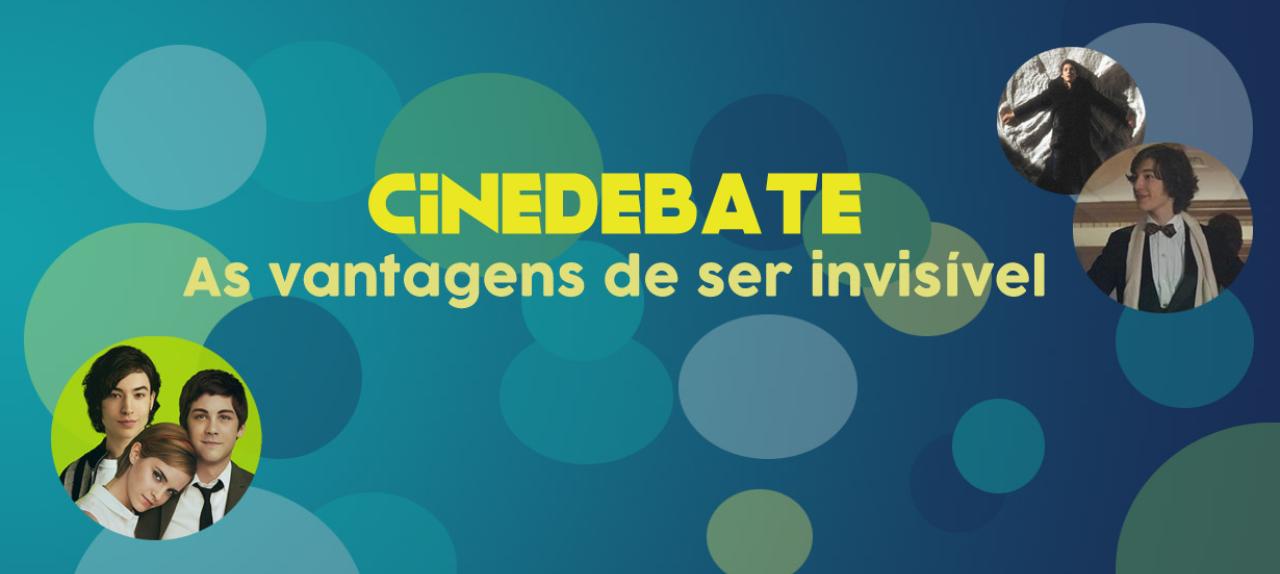 Cinedebate: As vantagens de ser invisível