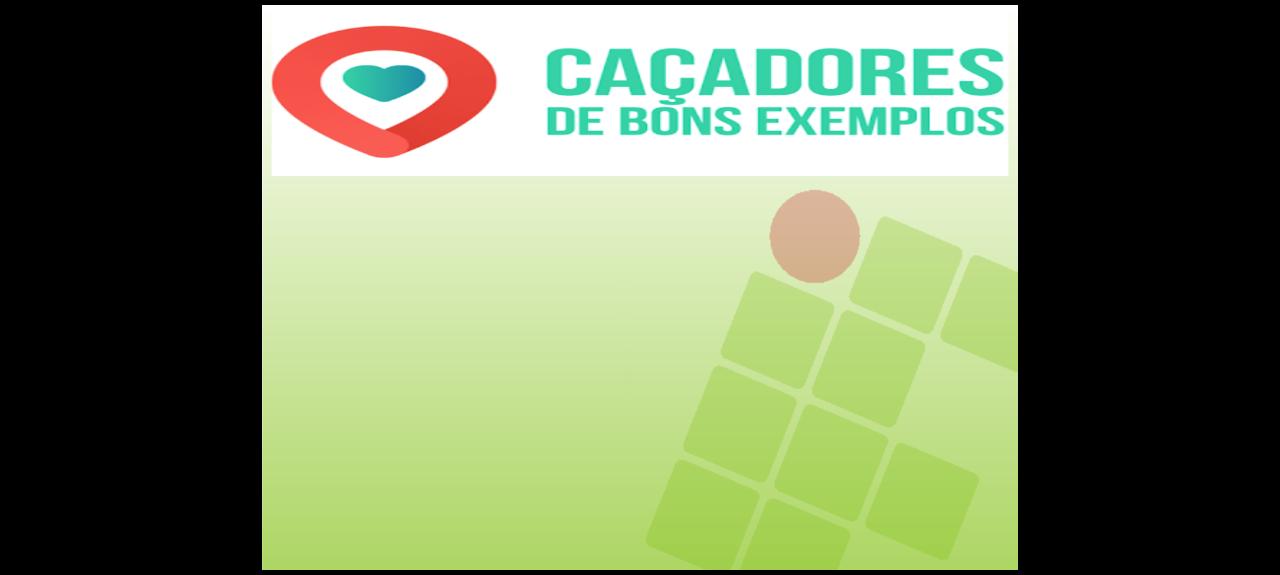 CAÇADORES DE BONS EXEMPLOS