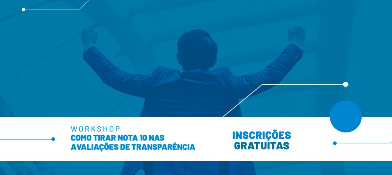 Workshop: Como tirar Nota 10 nas avaliações de transparência