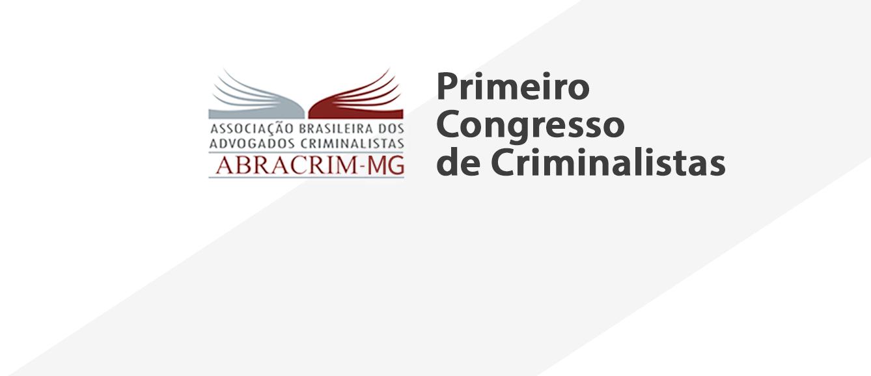 PRIMEIRO ENCONTRO DE ADVOGADOS CRIMINALISTAS DA ABRACRIM/MG