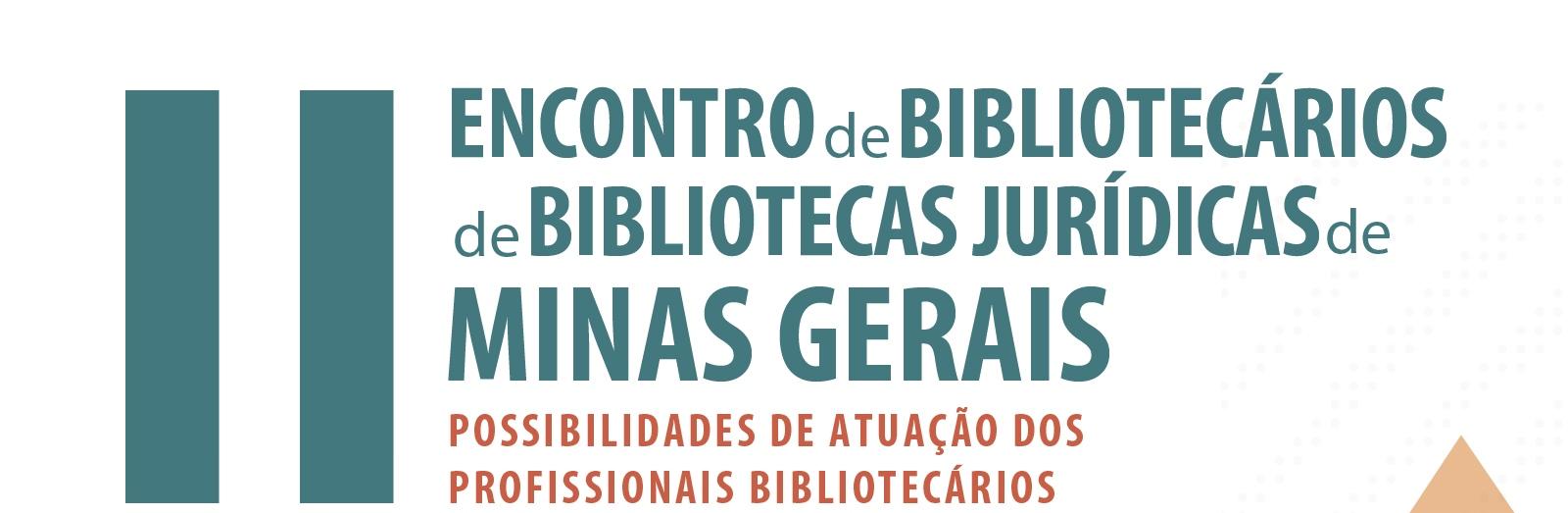 II Encontro de Bibliotecários de Bibliotecas Jurídicas do Estado de Minas Gerais: possibilidades de atuação dos profissionais bibliotecários