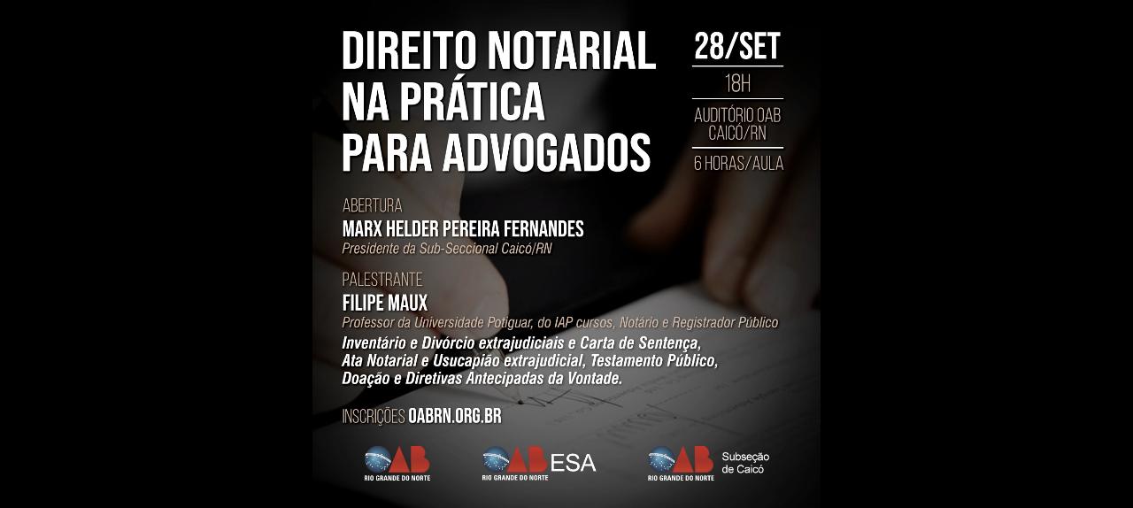 Subseção Caicó - CURSO DE DIREITO NOTARIAL NA PRÁTICA PARA ADVOGADOS