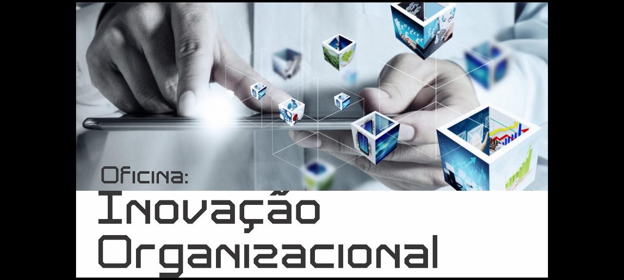 Oficina: Inovação Organizacional